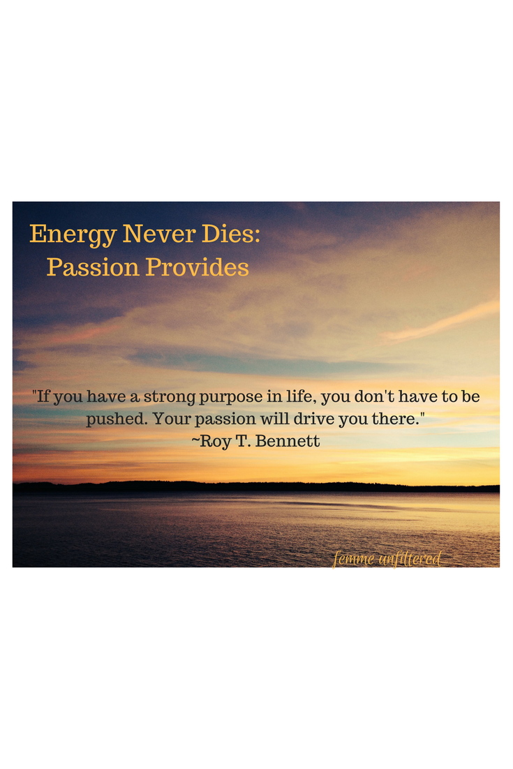 Energy Never Dies: Passion Provides
